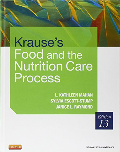 Krause's Food & the Nutrition Care Process, 13e (Food, Nutrition & Diet Therapy (Krause's)) - L. Kathleen Mahan MS RD CDE, Janice L Raymond MS RD CD, Sylvia Escott-Stump MA RD LDN