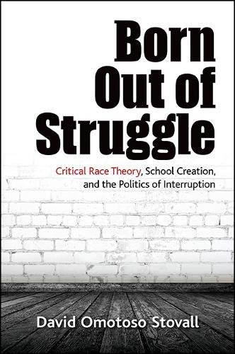 PDF Born Out of Struggle Critical Race Theory School Creation and the Politics of Interruption Suny Series Praxis Theory in Action