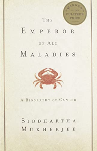 The Emperor of All Maladies: A Biography of Cancer, by Mukherjee, Siddhartha