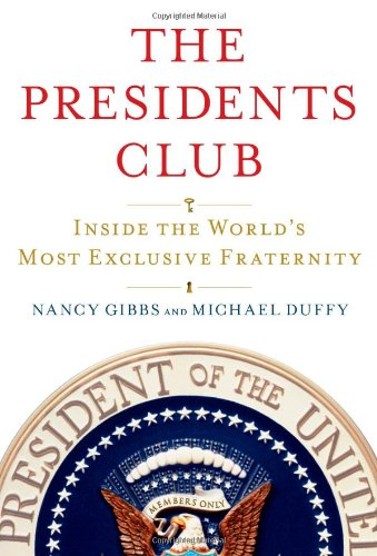 The Presidents Club: Inside the World's Most Exclusive Fraternity, Gibbs, Nancy; Duffy, Michael