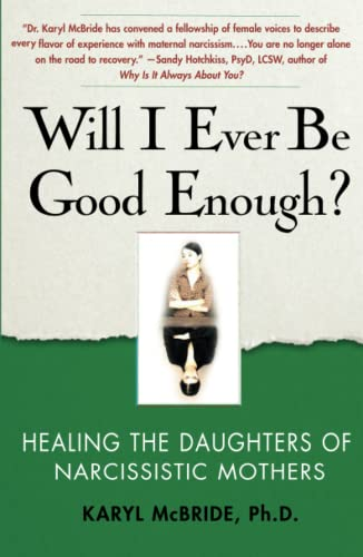 66. Will I Ever Be Good Enough? Healing the Daughters of Narcissistic Mothers; Karyl McBride