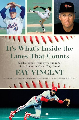 It's What's Inside the Lines That Counts: Baseball Stars of the 1970s and 1980s Talk About the Game They Loved (The Baseball Oral History Project), Vincent, Fay