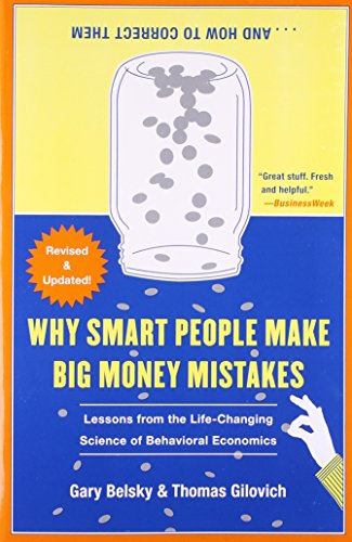 Why Smart People Make Big Money Mistakes and How to Correct Them: Lessons from the Life-Changing Science of Behavioral Economics - Gary Belsky, Thomas Gilovich