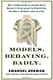 DERMAN: Models.Behaving.Badly:  Why Confusing Illusion with Reality Can Lead to Disaster, on Wall Street and in Life