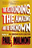 The Astounding, The Amazing and The Unknown by Paul Malmont