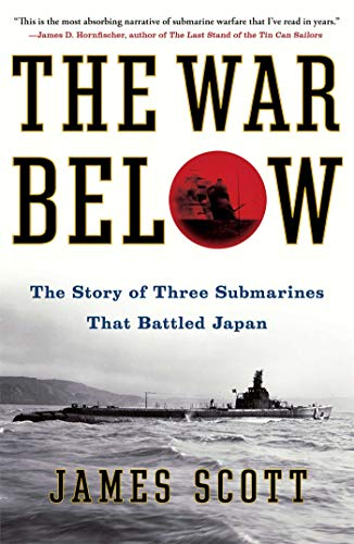 The War Below: The Story of Three Submarines That Battled Japan - James Scott