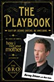The Playbook: Suit Up.  Score Chicks.  Be Awesome. (2010) (Book) written by Barney Stinson, Matt Kuhn