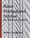 Hand-Manipulated Stitches for Machine Knitters, Guagliumi, Susan
