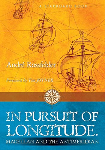 In Pursuit of Longitude: Magellan and the Antimeridian., Rossfelder, André