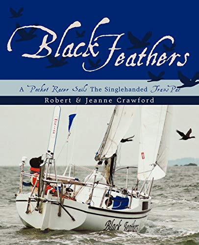 Black Feathers: A Pocket Racer Sails The Singlehanded TransPac, Crawford, Robert