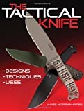 The Tactical Knife: Designs, Techniques & Uses, Ayres, James M.