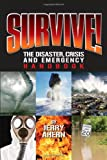 Survive! The Disaster, Crisis and Emergency Handbook, Ahern, Jerry