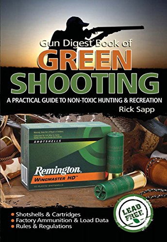 PDF The Gun Digest Book of Green Shooting A Practical Guide to Non Toxic Hunting and Recreation