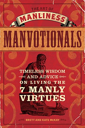 The Art of Manliness - Manvotionals: Timeless Wisdom and Advice on Living the 7 Manly Virtues