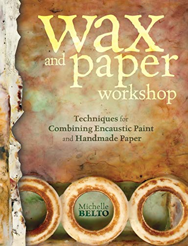 Pdf wax and paper workshop techniques for combining encaustic author michelle belto category do it yourself language english page 128 isbn 1440317046 isbn13 9781440317040 solutioingenieria Image collections
