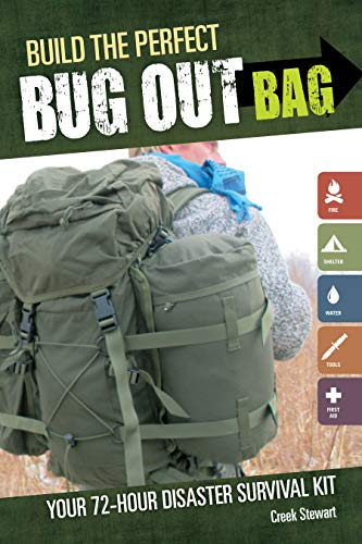Build the Perfect Bug Out Bag: Your 72-Hour Disaster Survival Kit - Creek StewartJacqueline Musser