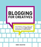 Blogging for Creatives: How designers, artists, crafters and writers can blog to make contacts, win business and build success