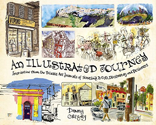An Illustrated Journey: Inspiration From the Private Art Journals of Traveling Artists, Illustrators and Designers - Danny Gregory