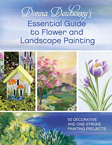 Donna Dewberry's Essential Guide to Flower and Landscape Painting: 50 Decorative and One-Stroke Painting Projects - Donna Dewberry
