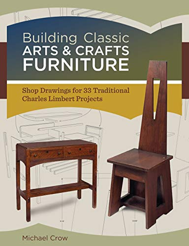 Building Classic Arts & Crafts Furniture: Shop Drawings for 33 Traditional Charles Limbert Projects - Michael Crow