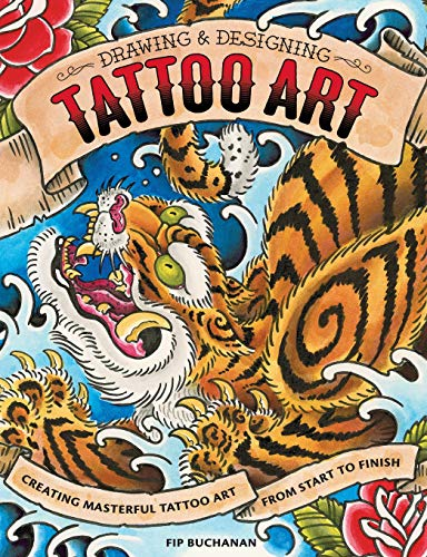 Drawing & Designing Tattoo Art: Creating Masterful Tattoo Art from Start to Finish - Fip BuchananMarc Balanky