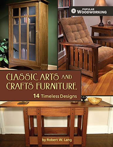 Classic Arts and Crafts Furniture: 14 Timeless Designs (Popular Woodworking) - Robert W. Lang
