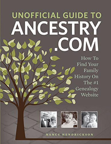 Unofficial Guide to Ancestry.com: How to Find Your Family History on the No. 1 Genealogy Website - Nancy Hendrickson