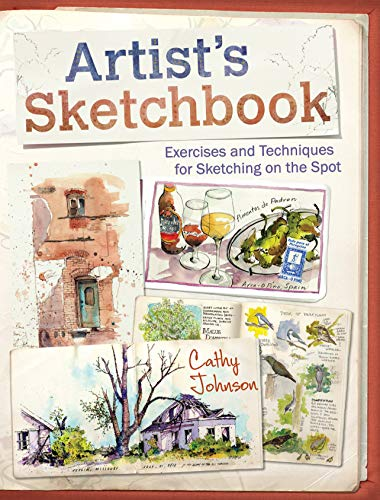 Artist's Sketchbook: Exercises and Techniques for Sketching on the Spot - Cathy Johnson