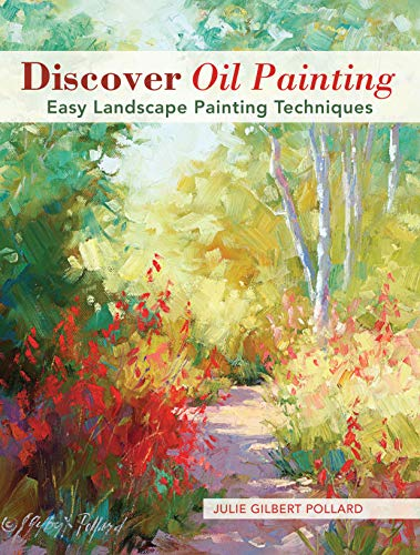 Discover Oil Painting: Easy Landscape Painting Techniques - Julie Gilbert Pollard
