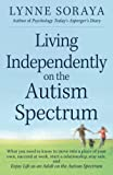 Living Independently on the Autism Spectrum: What You Need to Know to Move into a Place of Your Own, Succeed at Work, Start a Relationship, Stay Safe, and Enjoy Life as an Adult on the Autism Spectrum