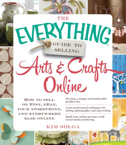 PDF The Everything Guide to Selling Arts Crafts Online How to sell on Etsy eBay your storefront and everywhere else online