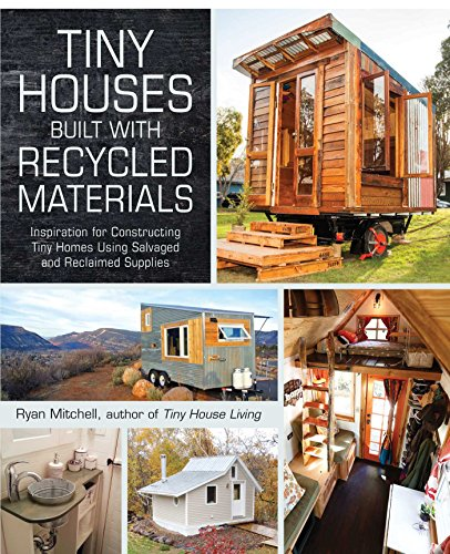 PDF Tiny Houses Built with Recycled Materials Inspiration for Constructing Tiny Homes Using Salvaged and Reclaimed Supplies