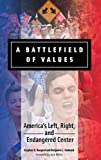 A Battlefield of Values: America's Left, Right, and Endangered Center
