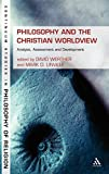 Philosophy and the Christian Worldview: Analysis, Assessment and Development book cover
