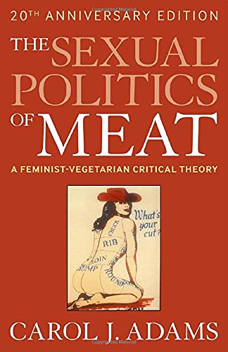 The Sexual Politics of Meat, by Adams, C.J.
