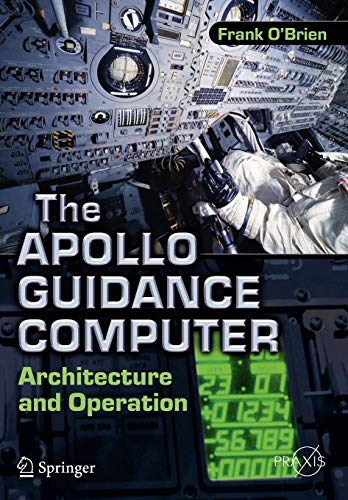 396. The Apollo Guidance Computer: Architecture and Operation (Springer Praxis Books)