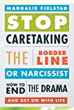 Stop Caretaking the Borderline or Narcissist by Margalis Fjelstad