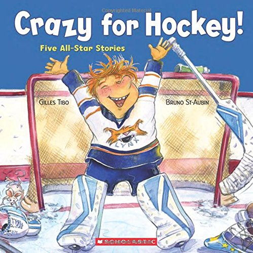 Crazy for hockey! : five all-star stories / Gilles Tibo ; illustrations by Bruno St-Aubin