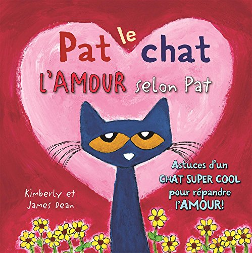 L'amour selon Pat : astuces d'un chat super cool pour répandre l'amour / Kimberly et James Dean ; texte français d'Isabelle Montagnier ; illustrations, James Dean.