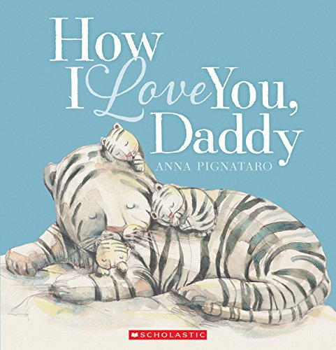 How I love you, Daddy / written and illustrated by Anna Pignataro.