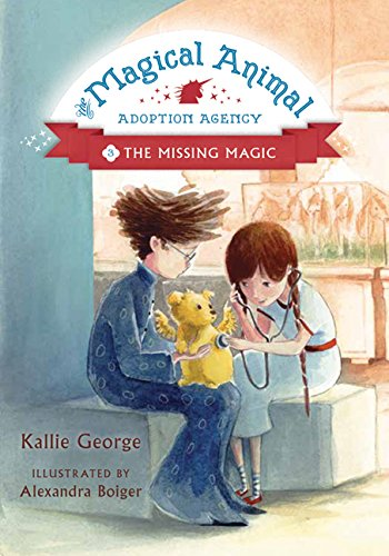 Magical Animal Adoption Agency. 3, The missing magic / by Kallie George ; illustrated by Alexandra Boiger.