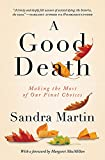 Cover Image of A Good Death: Making the Most of Our Final Choices by Sandra Martin published by Patrick Crean Editions