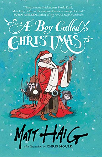 A boy called Christmas / Matt Haig ; with illustrations by Chris Mould.