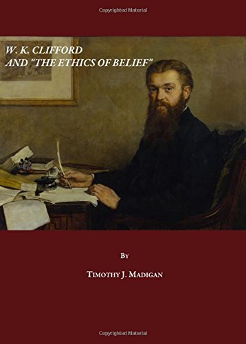 "W. K. Clifford and ""The Ethics of Belief"", by Madigan, T.J."