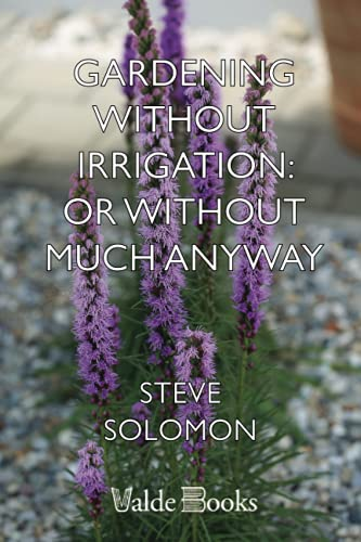 Gardening Without Irrigation: or without much, anyway - Steve Solomon