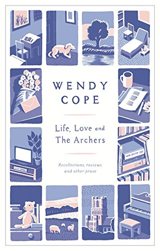 Life, Love and the Archers: Recollections, Reviews and Other Prose, Cope, Wendy
