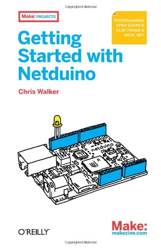 Getting Started with Netduino: Open Source Electronics Projects with .NET - Chris Walker