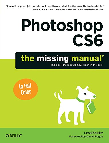 Photoshop CS6: The Missing Manual - Lesa Snider