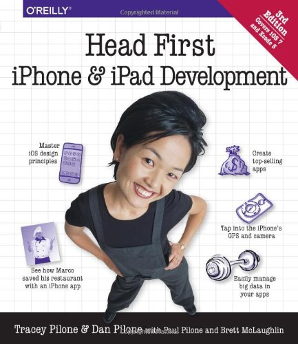 Head First iPhone and iPad Development: A Learner's Guide to Creating Objective-C Applications for the iPhone and iPad - Dan Pilone, Tracey Pilone