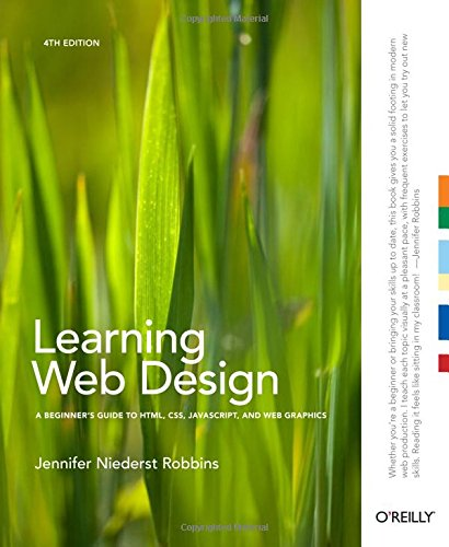 Learning Web Design: A Beginner's Guide to HTML, CSS, JavaScript, and Web Graphics - Jennifer Niederst Robbins